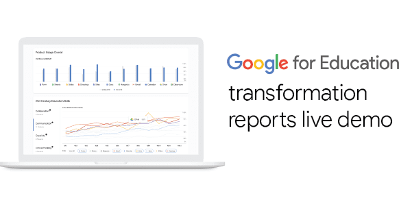 Google for Education Transformation Report Overview with Demo
