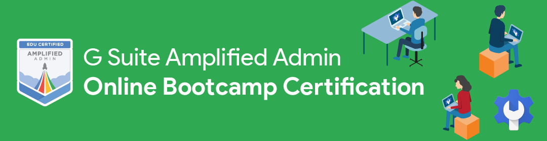 G Suite Amplified Admin Certified Bootcamp — Online Sessions