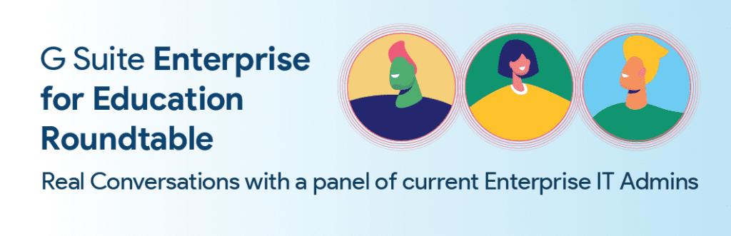G Suite Enterprise for Education Round Table