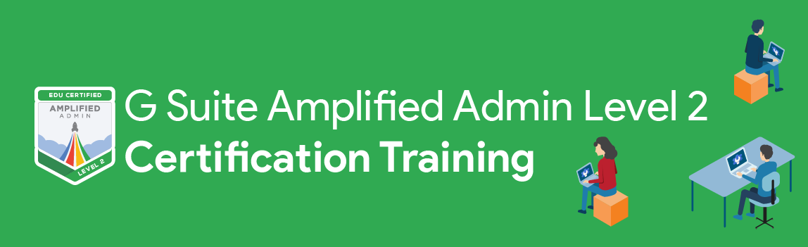 G Suite Amplified Admin Certification Level 2 — Online Sessions
