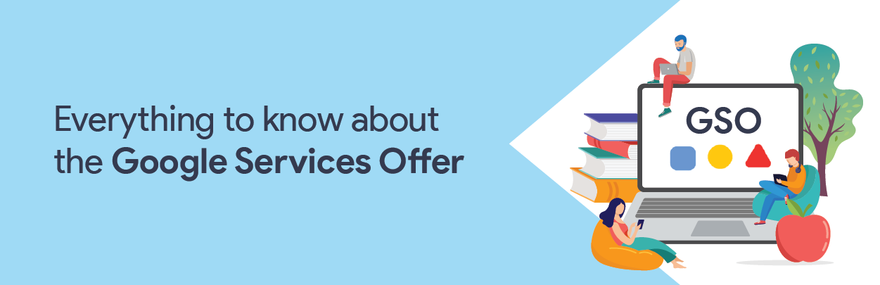Everything to know about the Google Services Offer (GSO)